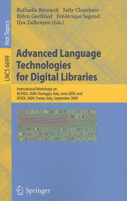 Advanced Language Technologies for Digital Libraries By Bernardi, Raffaella (EDT)/ Segond, Frederique (EDT)/ Zaihrayeu, Ilya (EDT)